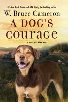 A dog's courage : a dog's way home novel