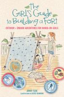 The girl's guide to building a fort : outdoor + indoor adventures for hands-on girls