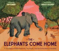 The elephants come home : a true story of seven elephants, two people, and one extraordinary friendship