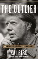 The outlier : the unfinished presidency of Jimmy Carter