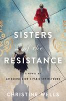 Sisters of the resistance : a novel of Catherine Dior's Paris spy network