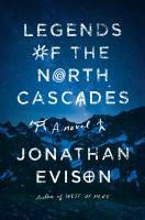 Legends of the North Cascades : a novel