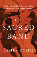 The Sacred band : three hundred Theban lovers fighting to save Greek freedom