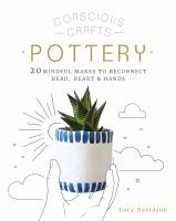 Pottery : 20 Mindful Makes to Reconnect Head, Heart & Hands
