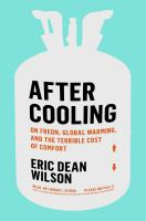 After cooling : on Freon, global warming, and the terrible cost of comfort
