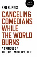CANCELING COMEDIANS WHILE THE WORLD BURNS : a critique of the contemporary left.