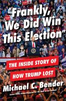 """""""Frankly, we did win this election"""" : the inside story of how Trump lost"""