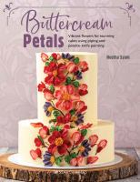 Buttercream petals : vibrant flowers for stunning cakes using piping and palette-knife painting