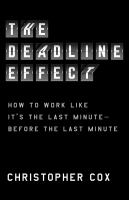 The deadline effect : how to work like it's the last minute--before the last minute