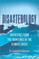 Disasterology : dispatches from the frontlines of the climate crisis