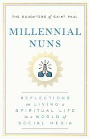 Millennial nuns : reflections on living a spiritual life in a world of social media