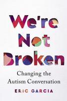 We're not broken : changing the autism conversation