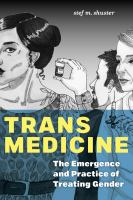 Trans medicine : the emergence and practice of treating gender