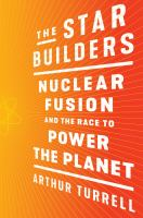 The star builders : nuclear fusion and the race to power the planet