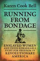 Running from bondage : enslaved women and their remarkable fight for freedom in Revolutionary America