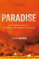 Paradise : one town's struggle to survive an American wildfire
