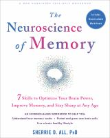 The neuroscience of memory : 7 skills to optimize your brain power, improve memory, and stay sharp at any age