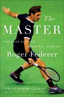 The master : the long run and beautiful game of Roger Federer