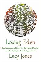 Losing Eden : our fundamental need for the natural world --and its ability to heal body and soul
