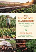 The living soil handbook : the no-till grower's guide to ecological market gardening