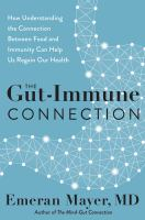 The gut-immune connection : how understanding the connection between food and immunity can help us regain our health