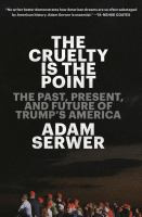 The cruelty is the point : the past, present, and future of Trump's America