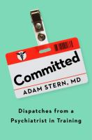 Committed : dispatches from a psychiatrist in training
