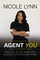 Agent you : show up, do the work, and succeed on your own terms