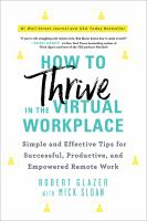 How to thrive in the virtual workplace : simple and effective tips for successful, productive, and empowered remote work