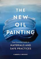 The new oil painting : your essential guide to materials and safe practices