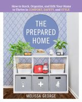 The prepared home : how to stock, organize, and edit your home to thrive in comfort, safety, and style