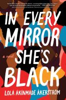 In every mirror she's Black : a novel