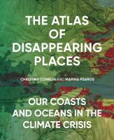 The atlas of disappearing places : our coasts and oceans in the climate crisis