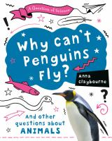 Why can't penguins fly? : and other questions about animals
