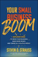 Your small business boom : explosive ideas to grow your business, make more money, and thrive in a volatile world