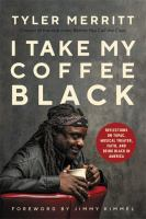 I take my coffee black : reflections on Tupac, musical theater, faith, and being black in America