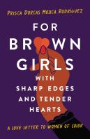 For brown girls with sharp edges and tender hearts : a love letter to women of color