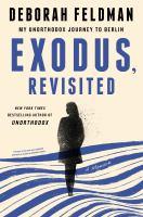 Exodus, revisited : my unorthodox journey to Berlin