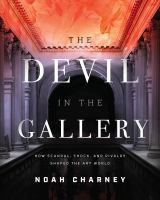 The devil in the gallery : how scandal, shock, and rivalry shape the art world