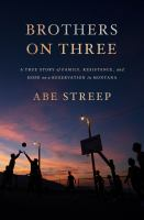 Brothers on three : a true story of family, resistance, and hope on a reservation in Montana