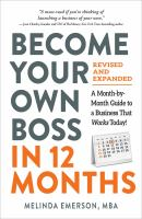 Become your own boss in 12 months : a month-by-month guide to a business that works today!