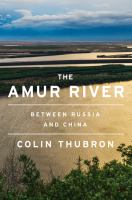 The Amur River : between Russia and China
