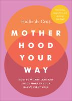 Motherhood your way : how to worry less and enjoy more in your baby's first year