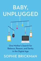 Baby, unplugged : one mother's search for balance, reason, and sanity in the digital age