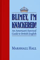 Blimey, I'm knackered! : an American's survival guide to British English