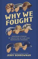 Why we fought : inspiring stories of resisting Hitler and defending freedom