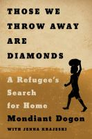Those we throw away are diamonds : a refugee's search for home