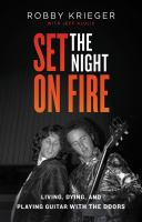Set the night on fire : living, dying, and playing guitar with The Doors