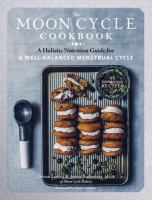 The moon cycle cookbook / A Holistic Nutrition Guide for a Well-balanced Menstrual Cycle