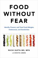 Food without fear : identify, prevent, and treat food allergies, intolerances, and sensitivities